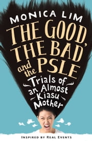 The Good, the Bad and the PSLE ebook by Kobo.Web.Store.Products.Fields.ContributorFieldViewModel