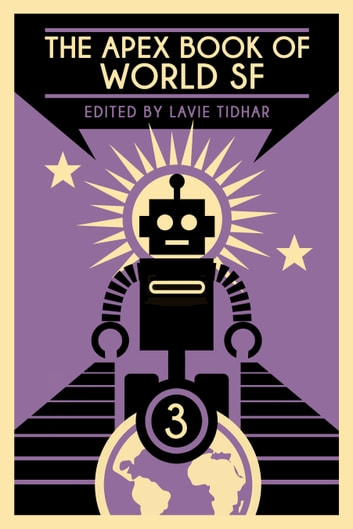 The Apex Book of World SF: Volume 3 ebook by Lavie Tidhar