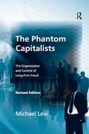 The Phantom Capitalists - The Organization and Control of Long-Firm Fraud ebook by Michael Levi