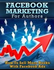 Facebook Marketing For Authors : How to Sell More Books With Facebook Ads - Book Marketing For Authors Series ebook by Mayowa Ajisafe