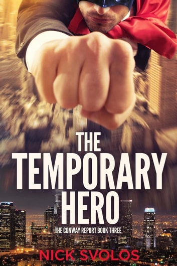 The Temporary Hero - The Conway Report, #3 ebook by Nick Svolos