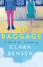 No Baggage - A Tale of Love & Wandering ebook by Clara Bensen