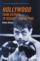 Hollywood from Vietnam to Reagan...and Beyond ebook by Robin Wood