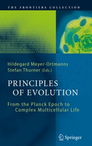 Principles of Evolution - From the Planck Epoch to Complex Multicellular Life ebook by Hildegard Meyer-Ortmanns,Stefan Thurner