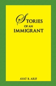 Stories of an Immigrant ebook by Arif,Ayat B.