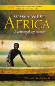 WaWa-West Africa - A coming of age memoir ebook by William Coughlan Jr.