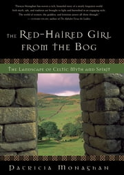 The Red-Haired Girl from the Bog - Landscape of Celtic Myth and Spirit ebook by Patricia Monaghan