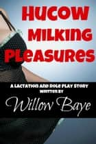 Hucow Milking Pleasures ebook by Willow Baye