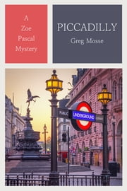 Piccadilly - The 2nd Zoe Pascal Mystery ebook by Greg Mosse