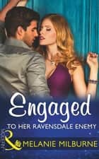 Engaged To Her Ravensdale Enemy (Mills & Boon Modern) (The Ravensdale Scandals, Book 3) ebook by Melanie Milburne