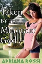 Taken by the Minotaur God ebook by Adriana Rossi