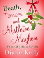 Death, Taxes, and Mistletoe Mayhem - A Holiday Novella ebook by Diane Kelly