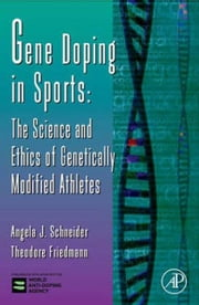 Gene Doping in Sports: The Science and Ethics of Genetically Modified Athletes ebook by Schneider, Angela J.