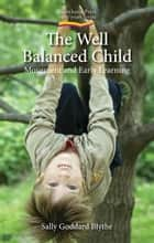 Well Balanced Child - Movement and Early Learning ebook by Sally Goddard Blythe