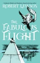 The Fabulous Flight eBook by Robert Lawson