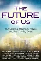 The Future of Us - Your Guide to Prophecy, Prayer and the Coming Days ebook by Julia Loren