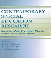Contemporary Special Education Research - Syntheses of the Knowledge Base on Critical Instructional Issues ebook by Russell Gersten,Ellen P. Schiller,Sharon R. Vaughn