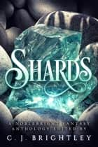 Shards: A Noblebright Fantasy Anthology ebook by C. J. Brightley