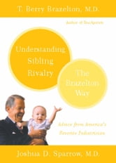 Understanding Sibling Rivalry - The Brazelton Way ebook by T. Berry Brazelton,Joshua D. Sparrow