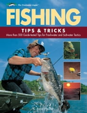 Fishing Tips & Tricks - More Than 500 Guide-tested Tips for Freshwater and Saltwater Tactics ebook by C. Boyd Pfeiffer