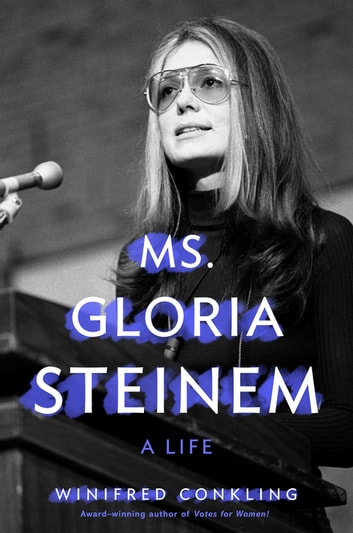 Ms. Gloria Steinem - A Life ebook by Winifred Conkling