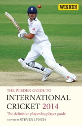 The Wisden Guide to International Cricket 2014 - The Definitive Player-by-Player Guide ebook by Steven Lynch,Steven Lynch