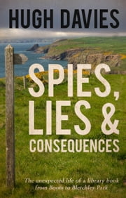 Spies, Lies & Consequences - The unexpected life of a library book from Boots to Bletchley Park ebook by Hugh Davies