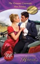 The Virtuous Courtesan (Mills & Boon Historical) ebook by Mary Brendan