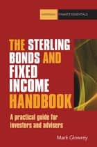 The Sterling Bonds and Fixed Income Handbook - A practical guide for investors and advisers ebook by Mark Glowrey