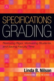 Specifications Grading - Restoring Rigor, Motivating Students, and Saving Faculty Time ebook by Claudia J.  Stanny,Linda Nilson