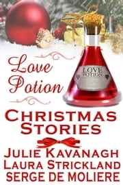 Love Potion Christmas Stories ebook by Serge De Moliere, Julie Kavanagh, Laura Strickland