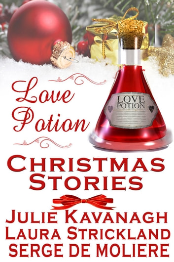 Love Potion Christmas Stories ebook by Serge De Moliere,Julie Kavanagh,Laura Strickland