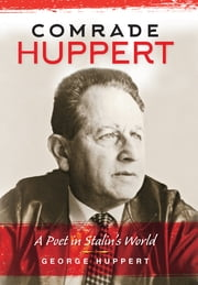 Comrade Huppert - A Poet in Stalin's World ebook by George Huppert