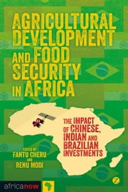 Agricultural Development and Food Security in Africa - The Impact of Chinese, Indian and Brazilian Investments ebook by Cheru, Fantu,Modi, Renu