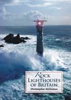 Rock Lighthouses of Britain ebook by Christopher Nicholson