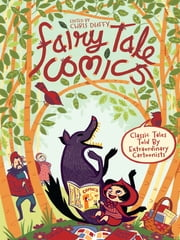 Fairy Tale Comics - Classic Tales Told by Extraordinary Cartoonists ebook by Chris Duffy,Gilbert Hernandez,David Mazzucchelli,Various Various Authors