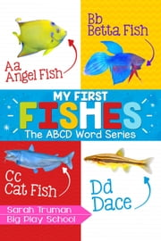 My First Fishes - The ABCD Word Series