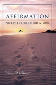 Affirmation - Poetry for the Mind & Soul ebook by Victory F. Shepard