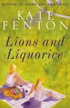 Lions And Liquorice - The perfect book for lovers of Pride and Prejudice ebook by Kate Fenton