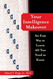 Your Intelligence Makeover - An Easy Way to Learn All You Need to Know ebook by Ed.D. Edward F. Droge Jr., Ed.D.