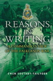 Reasons in Writing - A Commando's View of the Falklands War ebook by Ewen Southby-Tailyour