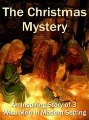The Christmas Mystery - The Story of Three Wise men ebook by William J. Locke