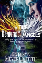 A Time of Demons and Angels ebook by Kathryn Meyer Griffith