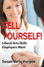 Sell Yourself! Liberal Arts Skills Employers Want ebook by Susan de la Vergne