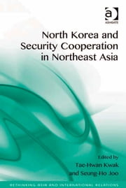 North Korea and Security Cooperation in Northeast Asia ebook by Professor Seung-Ho Joo,Professor Tae-Hwan Kwak,Assoc Prof Emilian Kavalski