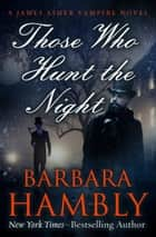 Those Who Hunt the Night ebook by Barbara Hambly
