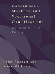 Government, Markets and Vocational Qualifications - An Anatomy of Policy ebook by Peter Raggatt,Steve Williams