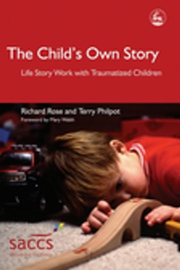 The Child's Own Story - Life Story Work with Traumatized Children ebook by Terry Philpot,Richard Rose