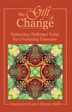 The Gift of Change ebook by Constance Clancy-Fisher, EdD