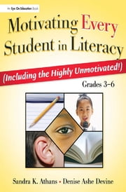 Motivating Every Student in Literacy - (Including the Highly Unmotivated!) Grades 3-6 ebook by Sandra Athans, Denise Devine